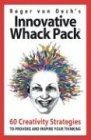 INNOVATIVE WHACK PACK-GAME: 60 Creativity Strategies to Provoke and Inspire Your Thinking