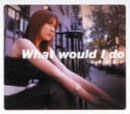 What would I do 歌詞