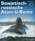 Sowjetisch-russische Atom-U-Boote - Alexander Antonow