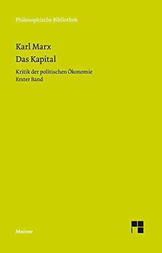 Das Kapital: Kritik der politischen Ökonomie. Erster Band (Philosophische Bibliothek)
