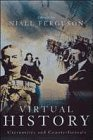Virtual History Alternatives and Counterfactuals by Niall Ferguson (1997-06-03)