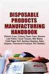 Disposable Products Manufacturing Handbook (Plastic Cups, Cutlery, Paper Cups, Banana Leaf Plates, Facial Tissues, Wet Wipes, Toilet Paper Roll, Sanitary Napkins, Baby Diapers, Thermocol Products, PET Bottles)