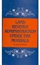 Land Revenue Administration Under the Mughals (1700-1750)