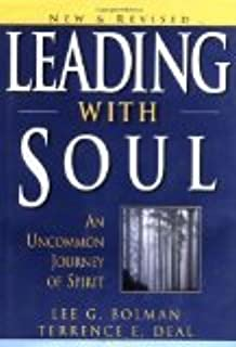 Leading with Soul: An Uncommon Journey of Spirit, New & Revised 2nd Edition by Bolman, Lee G., Deal, Terrence E. [Hardcover]