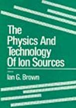 The Physics and Technology of Ion Sources (1989-04-04)