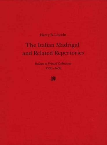 Download The Italian Madrigal and Related Repertories: Indexes to Printed Collections, 1500-1600 0300036833