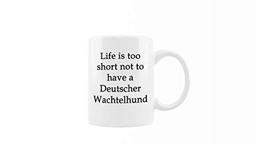 Life is Too Short Not to Have A Deutscher Wachtelhund - Taza...