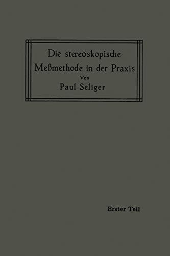 Die Stereoskopische Meßmethode in der Praxis: I. Teil: Einführung in die Topographie, Einführung in die Bildmessung, Normal-Stereogramm (German Edition)