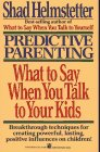 Predictive Parenting: What to Say When You Talk to Your Kids