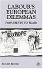 Labour's European Dilemmas: From Bevin to Blair (Contemporary History in Context)