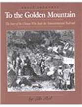 To the Golden Mountain: The Story of the Chinese Who Built the Transcontinental Railroad (Great Journeys)