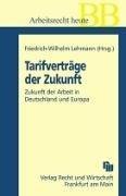 Tarifverträge der Zukunft: Zukunft der Arbeit in Deutschland und Europa (Betriebs-Berater Schriftenreihe/ Wirtschaftsrecht)