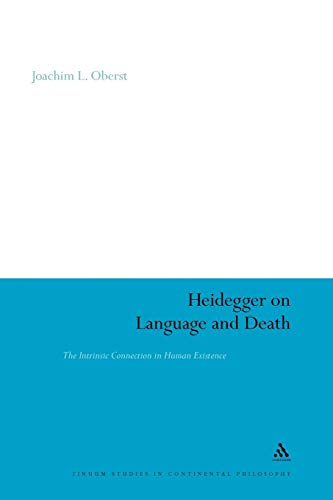 Heidegger on Language and Death: The Intrinsic Connection in Human Existence (Continuum Studies in Continental Philosophy)