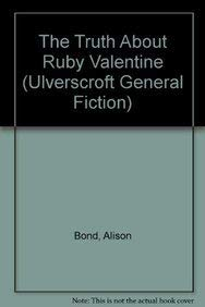 The Truth About Ruby Valentine (Ulverscroft General Fiction)