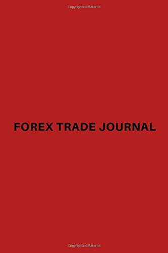 FOREX TRADE JOURNAL: 6x9 Forex Trading Log Book For Testing Strategies With 100 Trade Entry Spaces