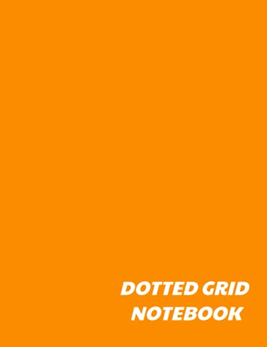 Dotted Grid Notebook: 120 Dotted Pages; Large Size 8.5 x 11 inches; Orange Dotted Grid Journal: dotted grid notebook, dot grid notebook, dotted grid ... notebook/journal, graph journal, dot journal