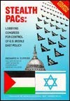Stealth Pacs: Lobbying Congress for Control of U.S. Middle East Policy 0937165042 Book Cover