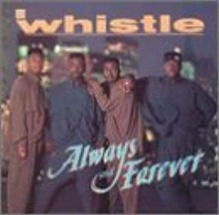 whistle always and forever