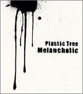 MELANCHOLIC by PLASTIC TREE (2004-07-28)