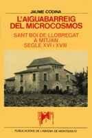 L'aiguabarreig del microcosmos. Sant Boi de Llobregat a mitjan segle XVI i XVIII (Llorenç Sans d