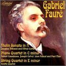 Faure: Violin Sonata In A; Piano Quartet In C Minor; String Quartet In E Minor