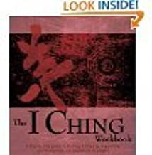 The I Ching Workbook: A Step-by-Step Guide to Learning the Wisdom of the Oracles