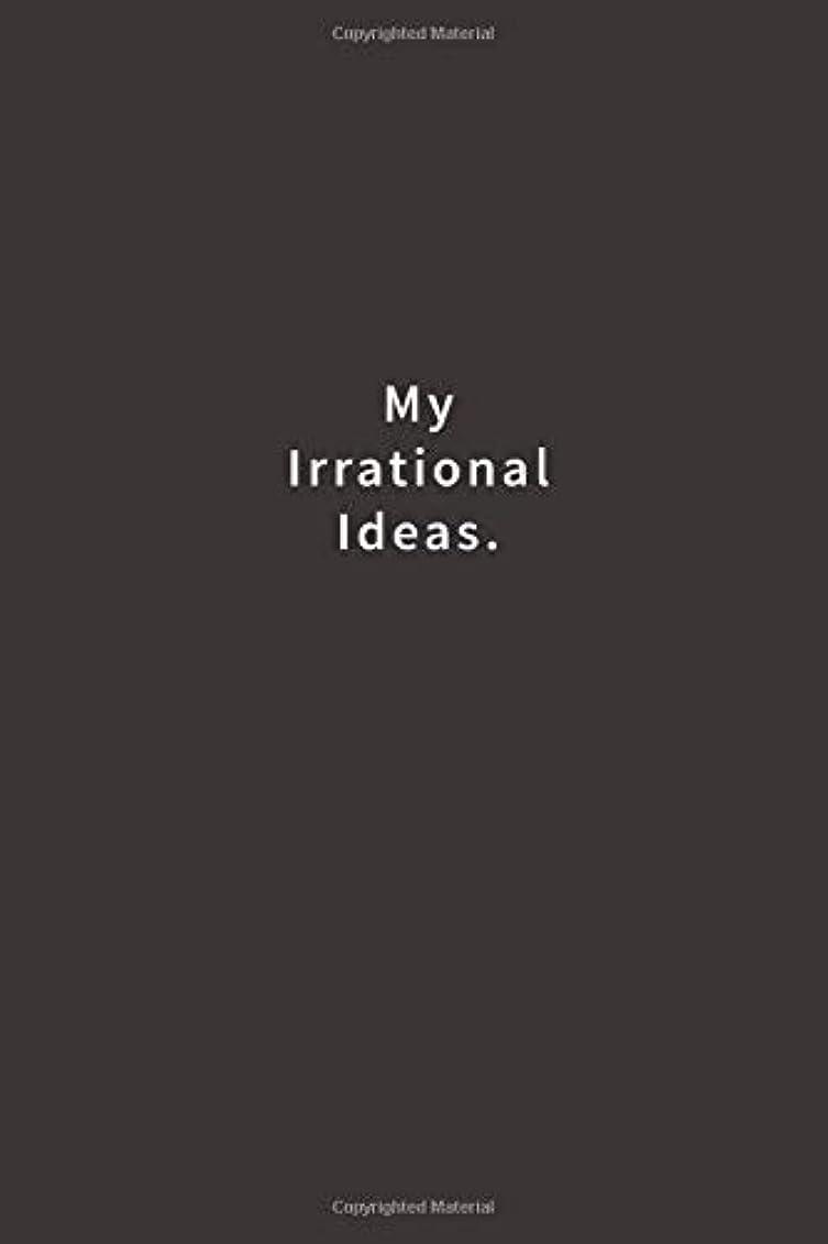 より多いヒット拮抗My Irrational Ideas.: Lined notebook