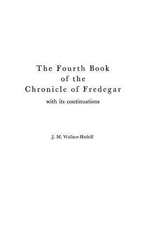 The Fourth Book of the Chronicle of Fredegar: With its Continuations. (Medieval Clasics) (Bk. 4)