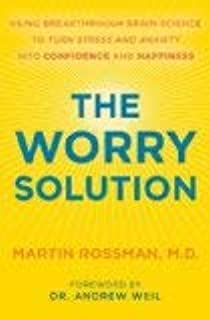 The Worry Solution: Using Breakthrough Brain Science To Turn Stress And Anxiety Into Confidence And Happiness - Hardcover
