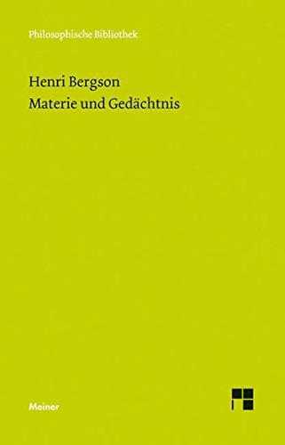 Materie und Gedächtnis: Versuch über die Beziehung zwischen Körper und Geist (Philosophische Bibliothek)