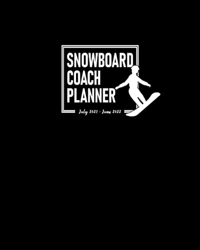 Snowboard Coach Planner July 2021 - June 2022: Calendar to Schedule Practice Sessions; Team's Address Pages; Journal Pages for Writing Down Notes; Dot ... for Planning Training and Game Strategies