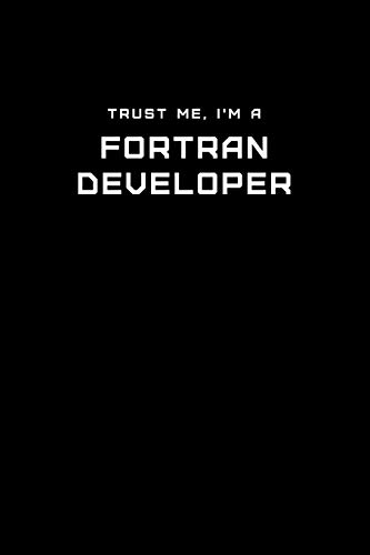 Trust Me, I'm a Fortran Developer: Dot Grid Notebook - 6 x 9 inches, 110 Pages - Tailored, Professional IT, Office Softcover Journal