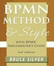 BPMN Method and Style, 2nd (second) Edition, with BPMN Implementer's Guide: A structured approach for business process modeling and implementation using BPMN 2.0