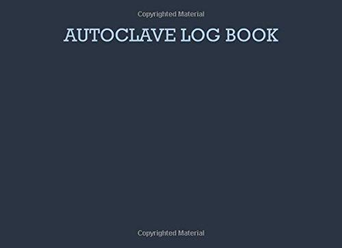 Autoclave Log Book: Sterilization operator notebook: Handy sterilizing logbook sheets for keeping your records organized and up to date: Volume 12