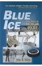 Blue Ice: The Story of Michigan Hockey
