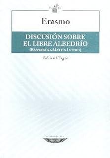 DISCUSION SOBRE EL LIBRE ALBEDRIO (BILING?E): RESPUESTA A MARTIN LUTERO by ERASMO DE ROTTERDAM (2010-05-03)