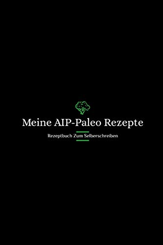 Meine AIP-Paleo Rezepte: Rezeptbuch zum Selberschreiben