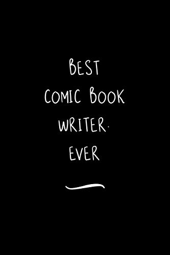 Best Comic Book Writer. Ever: Funny Office Notebook/Journal For Women/Men/Coworkers/Boss/Business Woman/Funny office work desk humor/ Stress Relief Anger Management Journal(6x9 inch)