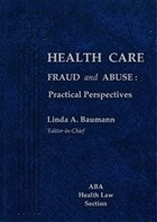 Health Care Fraud and Abuse: Practical Perspectives