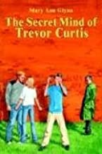 The Secret Mind of Trevor Curtis by Mary Ann Glynn (2004-03-22)