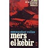 Mers El-Kébir - Au coeur de la stratégie militaire mondiale