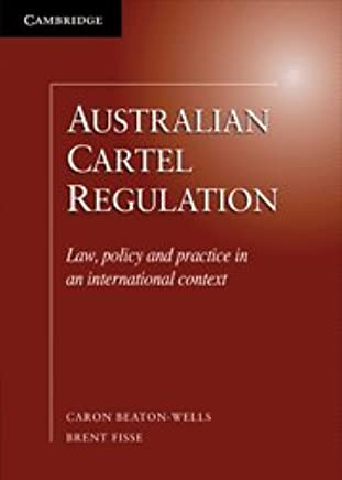 Australian Cartel Regulation: Law, Policy and Practice in an ...