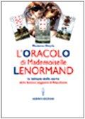 L'oracolo di Mademoiselle Lenormand. La lettura delle carte della famosa veggente di Napoleone