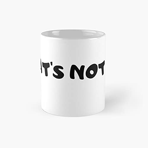 That's Not Me Classic Mug - Funny Gift Coffee Tea Cup White 11 Oz The Best Gift For Holidays.