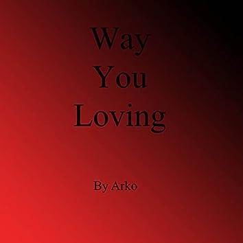 Way You Loving