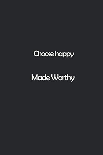 Choose happy Made Worthy: made worthy journal notebooks,Lined Notebook, 100 Pages – Cute and Funny Inspirational Quote