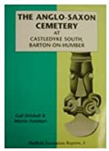 The Anglo-Saxon Cemetery at Castledyke South, Barton-on-Humber (Sheffield Excavation Reports)