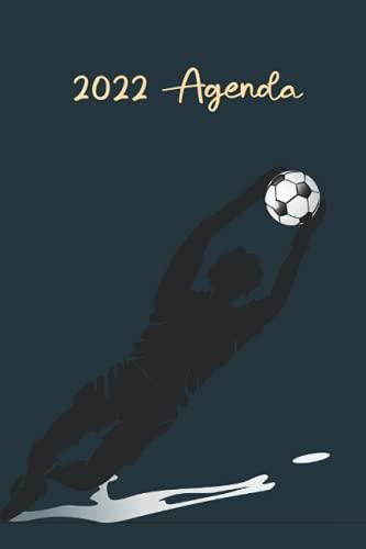 Agenda 2022: Agenda Portero 2022 . Cuaderno de Fútbol . Aficionados al Fútbol . Un Libro para Amantes de los Juegos . agenda anual fútbol 2022