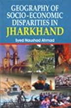 Geography of Socio Economic Disparities in Jharkhand