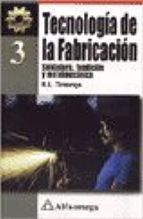 TECNOLOGIA DE LA FABRICACION 3 - SOLDADURA FUNDICION METALMECANICA: R. L. TIMINGS : 9789701507506: Amazon.com: Books